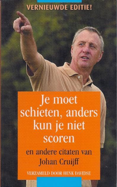 DAVIDSE, HENK - Je moet schieten, anders kun je niet scoren -en andere citaten van Johan Cruijff