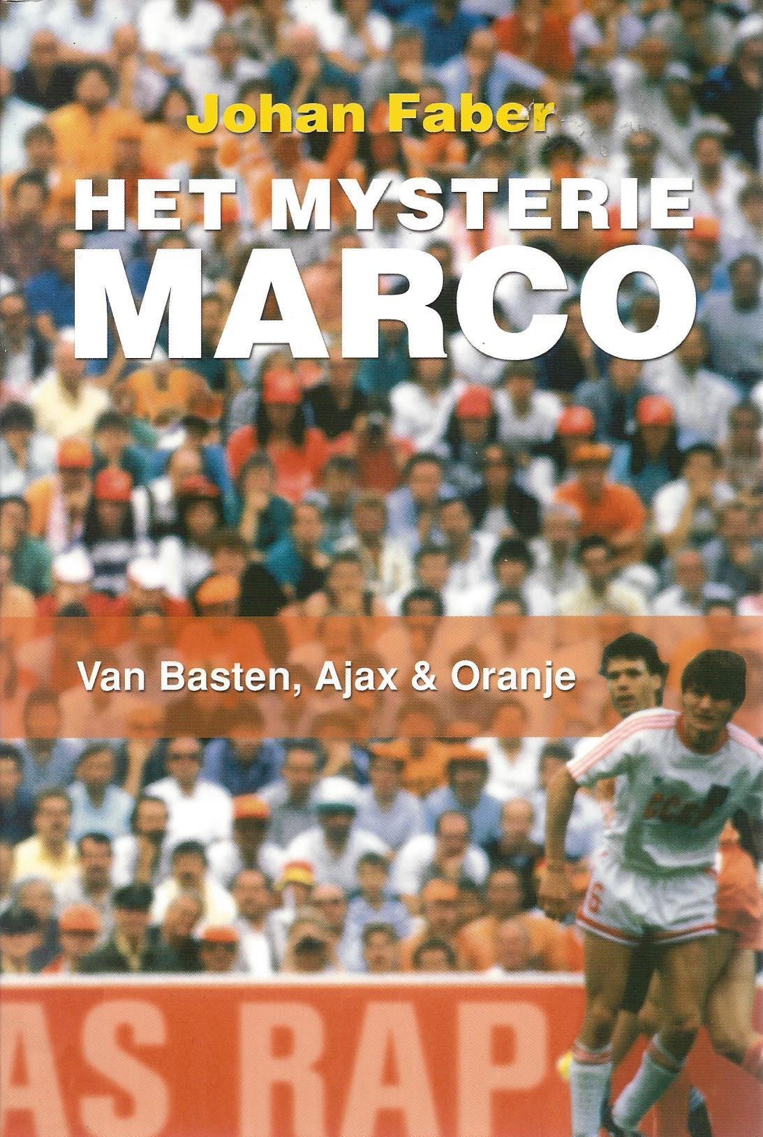 FABER, JOHAN - Het mysterie Marco -Van Basten, Ajax & Oranje
