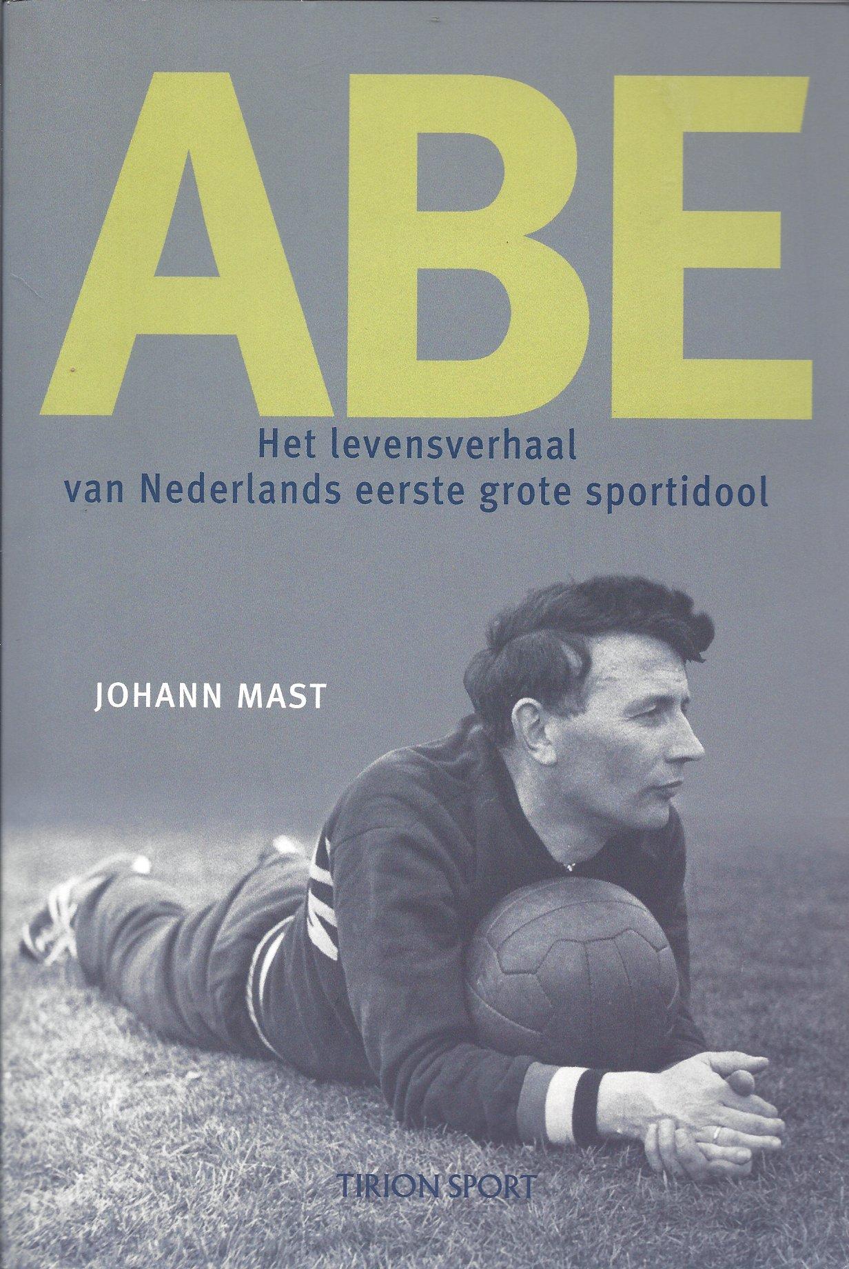 Mast, Johann - Abe -Het levensverhaal van Nederlands eerste grote sportidool