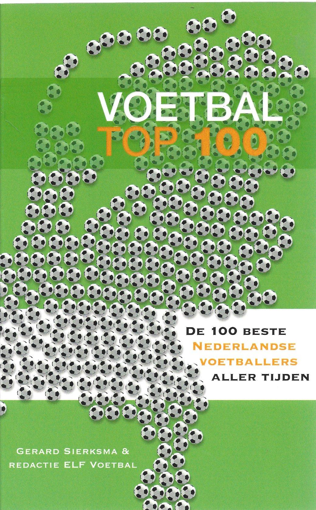 Sierksma, Gerard en Redactie Elf Voetbal - Voetbal top 100 -De beste 100  Nederlandse