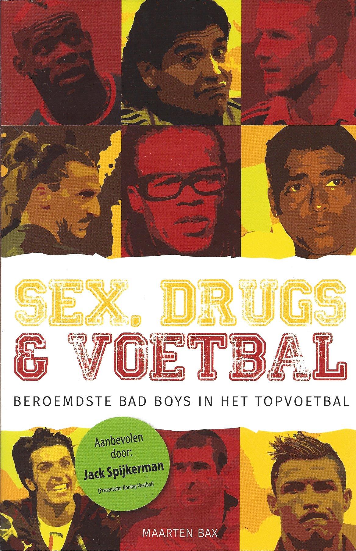 BAX, MAARTEN - Sex, drugs en voetbal -Beroemdste bad boys in het topvoetbal