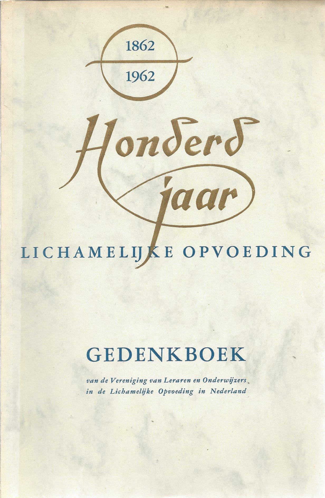 - 1862 - 1962 Honderd Jaar Lichamelijke Opvoeding -Gedenkboek van de Vereniging van Leraren en Onderwijzers in de Lichamelijke Opvoeding in Nederland