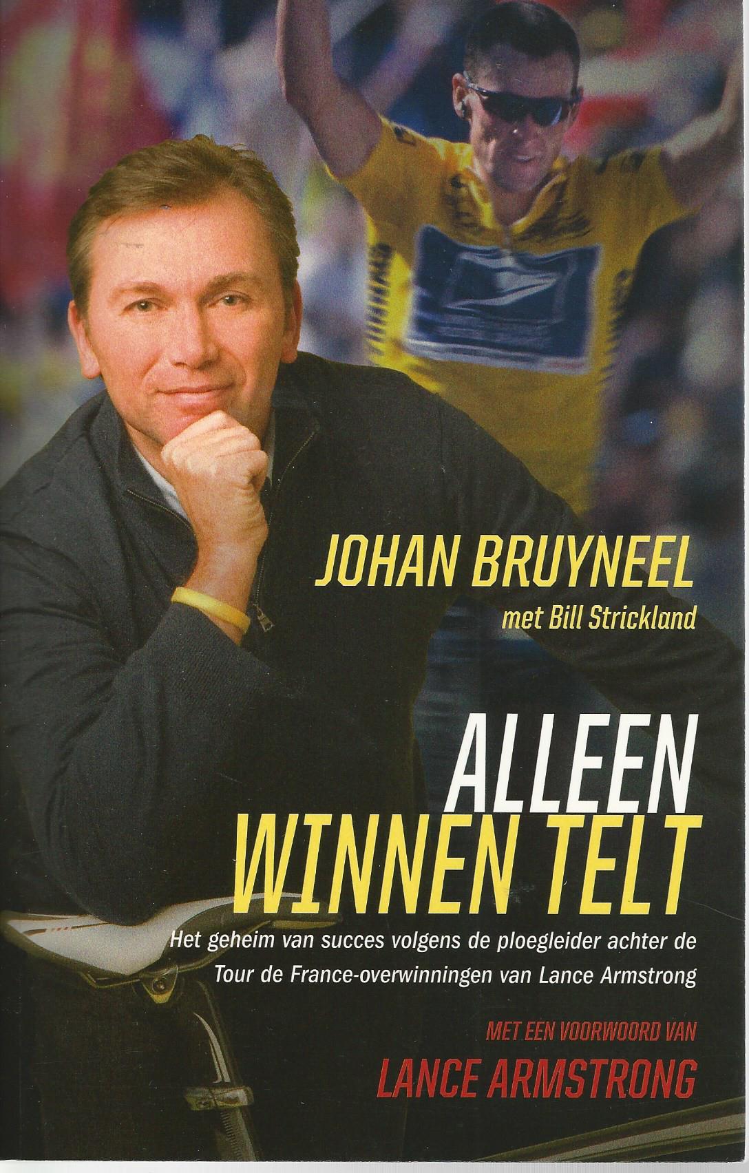 BRUYNEEL, JOHAN EN SRICKLAND, BILL - Alleen Winnen Telt -Het geheim van succes volgens de ploeglieder achter de Tour de France-overwinningen van Lance Armstrong