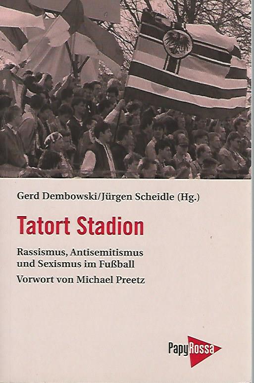 DEMBOWSKI, GERD UND SCHEIDLE, JüRGEN - Tatort Stadion -Rassismus, Antisemitismus und Sexismus im Fussball