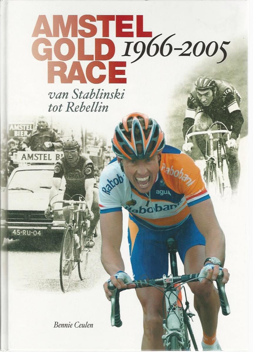 CEULEN, BENNIE - Amstel Gold Race 1966-2005 -Van Stablinski tot Rebellin