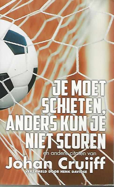 Citaten Johan Cruijff : Je moet schieten anders kun niet scoren